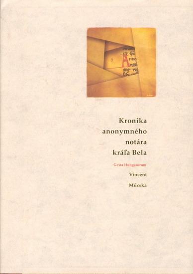 Anonymova Uhorská kronika písaná na objednávku, aby vylepšila maďarské dejiny.